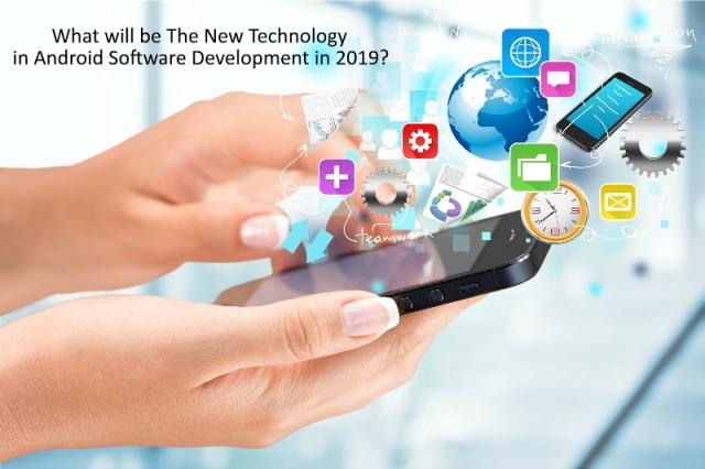 What will be The New Technology in Android Software Development in 2019?