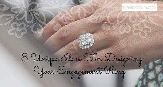 Unique Ideas For Designing Your Engagement Ring